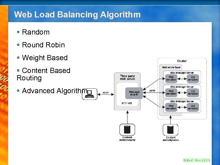 Web Load Balancing Algorithm § Random § Round Robin § Weight Based § Content