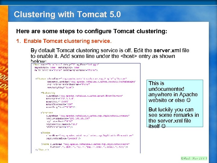 Clustering with Tomcat 5. 0 Here are some steps to configure Tomcat clustering: 1.