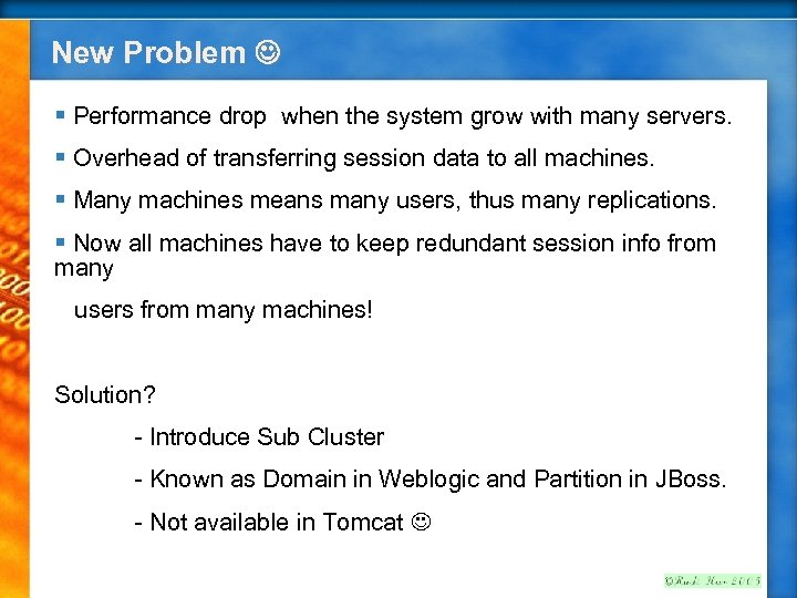 New Problem § Performance drop when the system grow with many servers. § Overhead
