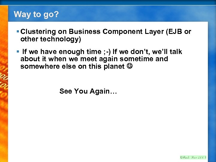 Way to go? § Clustering on Business Component Layer (EJB or other technology) §