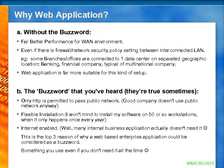 Why Web Application? a. Without the Buzzword: § Far Better Performance for WAN environment.