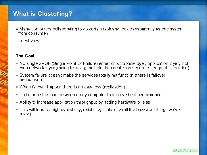 What is Clustering? = Many computers collaborating to do certain task and look transparently