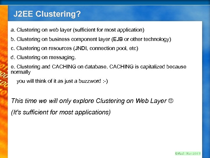 J 2 EE Clustering? a. Clustering on web layer (sufficient for most application) b.