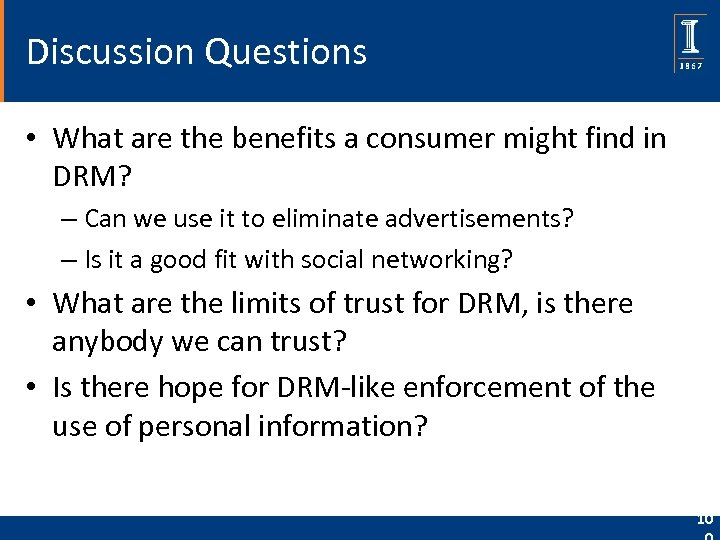 Discussion Questions • What are the benefits a consumer might find in DRM? –