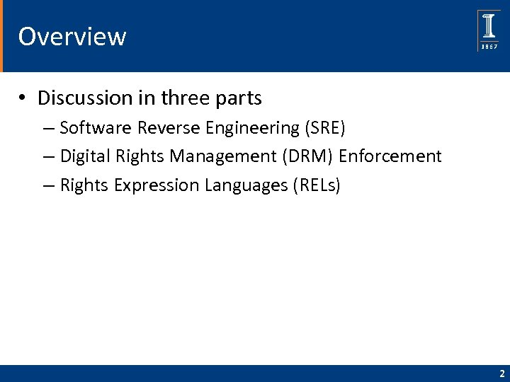 Overview • Discussion in three parts – Software Reverse Engineering (SRE) – Digital Rights