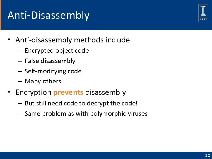 Anti-Disassembly • Anti-disassembly methods include – – Encrypted object code False disassembly Self-modifying code