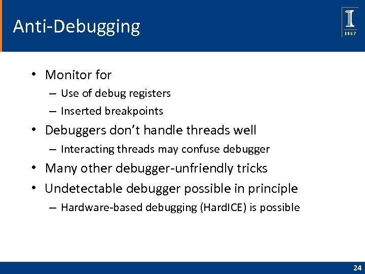 Anti-Debugging • Monitor for – Use of debug registers – Inserted breakpoints • Debuggers