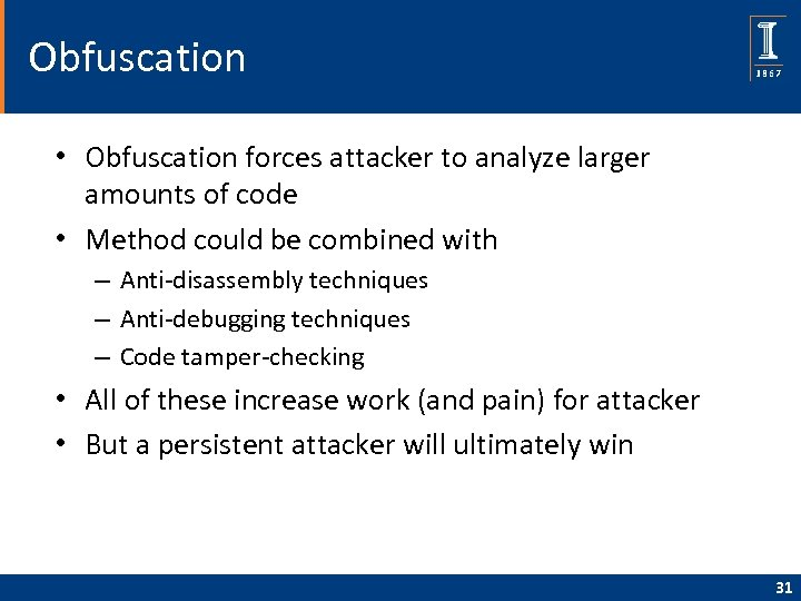 Obfuscation • Obfuscation forces attacker to analyze larger amounts of code • Method could
