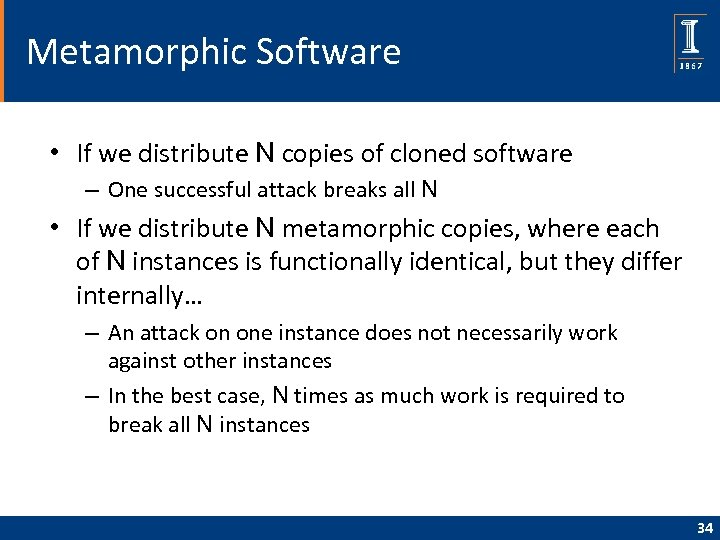Metamorphic Software • If we distribute N copies of cloned software – One successful