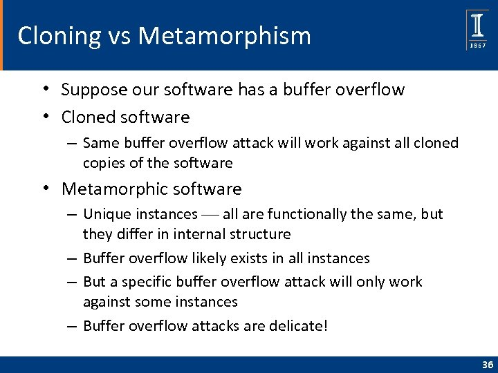 Cloning vs Metamorphism • Suppose our software has a buffer overflow • Cloned software