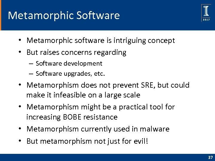 Metamorphic Software • Metamorphic software is intriguing concept • But raises concerns regarding –