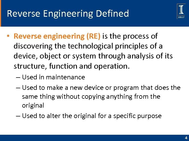 Reverse Engineering Defined • Reverse engineering (RE) is the process of discovering the technological