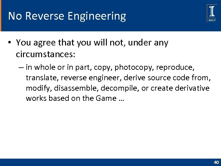 No Reverse Engineering • You agree that you will not, under any circumstances: –