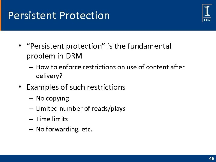 """Persistent Protection • """"Persistent protection"""" is the fundamental problem in DRM – How to"""
