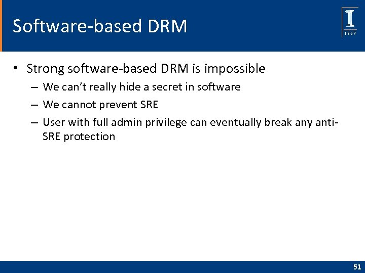 Software-based DRM • Strong software-based DRM is impossible – We can't really hide a