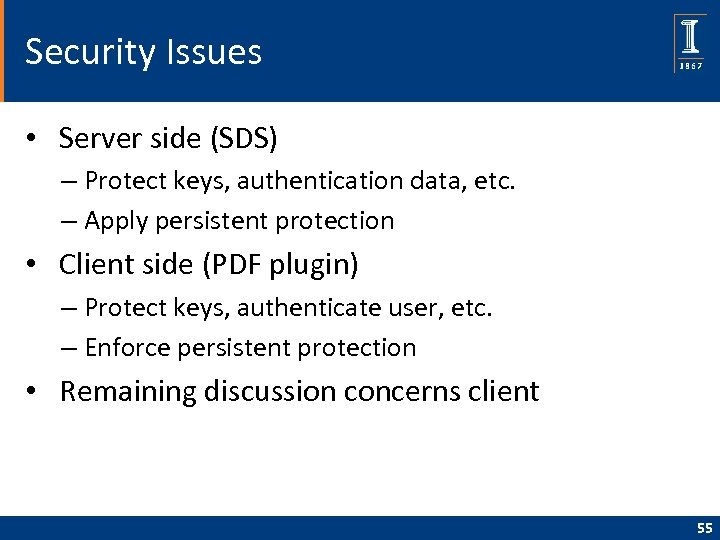 Security Issues • Server side (SDS) – Protect keys, authentication data, etc. – Apply