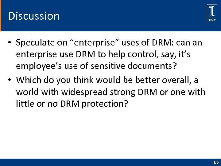 """Discussion • Speculate on """"enterprise"""" uses of DRM: can an enterprise use DRM to"""