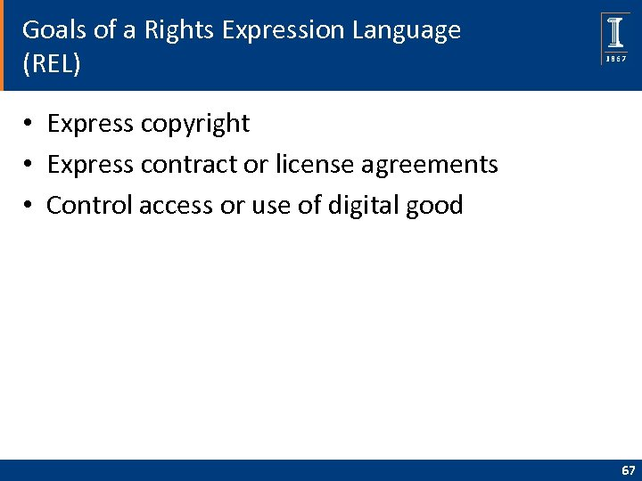 Goals of a Rights Expression Language (REL) • Express copyright • Express contract or