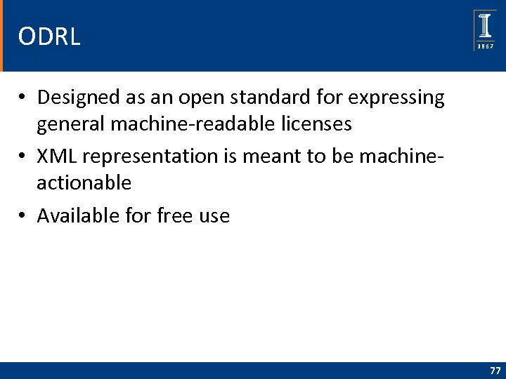 ODRL • Designed as an open standard for expressing general machine-readable licenses • XML