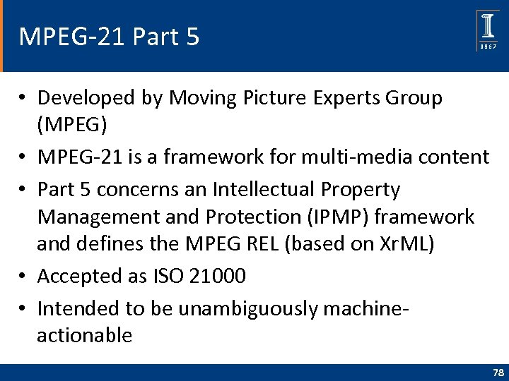 MPEG-21 Part 5 • Developed by Moving Picture Experts Group (MPEG) • MPEG-21 is