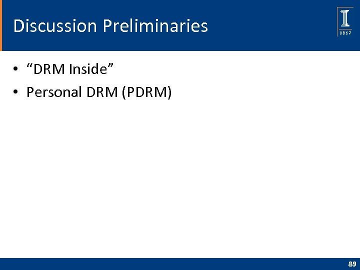 """Discussion Preliminaries • """"DRM Inside"""" • Personal DRM (PDRM) 89"""