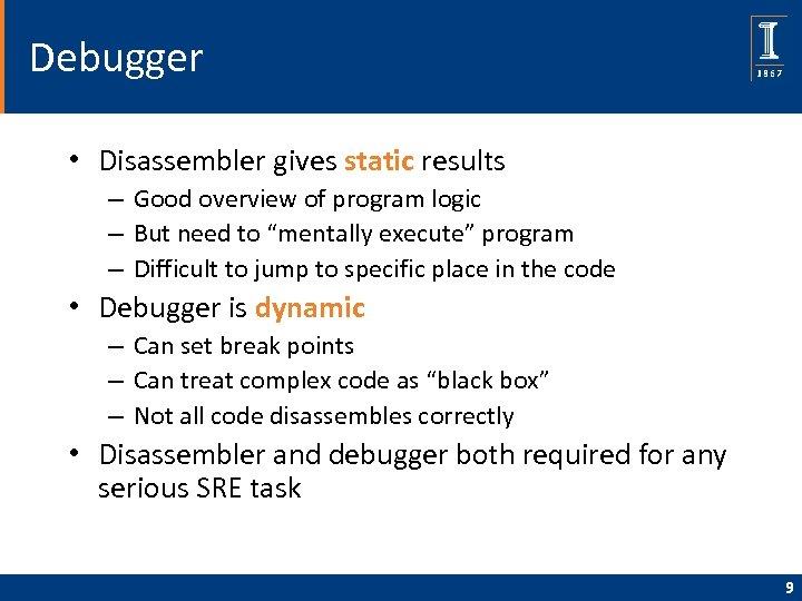 Debugger • Disassembler gives static results – Good overview of program logic – But