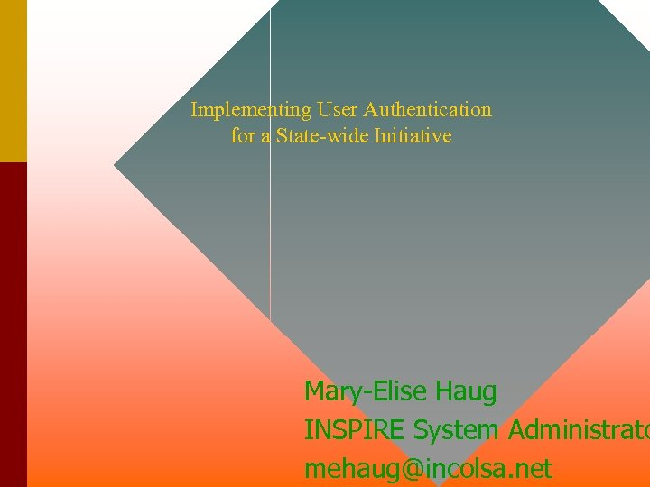 Implementing User Authentication for a State-wide Initiative Mary-Elise Haug INSPIRE System Administrato mehaug@incolsa. net