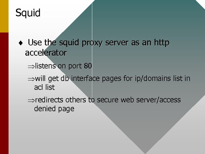 Squid ¨ Use the squid proxy server as an http accelerator Þlistens on port