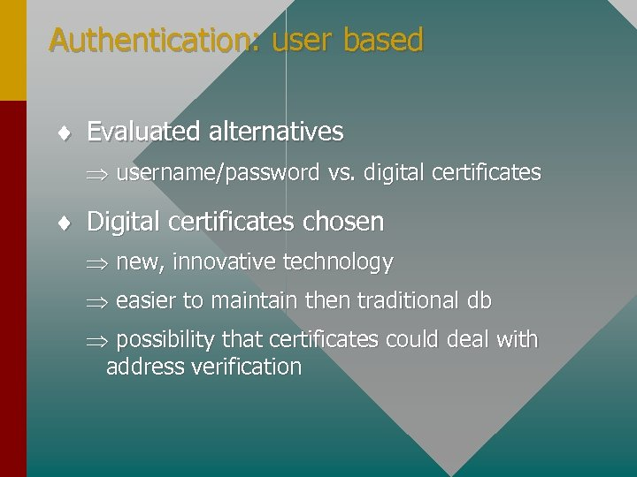 Authentication: user based ¨ Evaluated alternatives Þ username/password vs. digital certificates ¨ Digital certificates