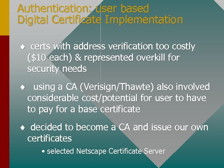 Authentication: user based Digital Certificate Implementation ¨ certs with address verification too costly ($10