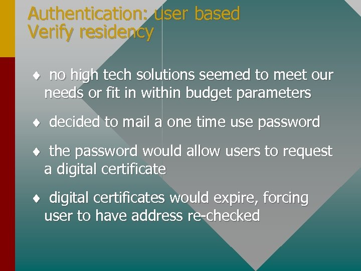 Authentication: user based Verify residency ¨ no high tech solutions seemed to meet our