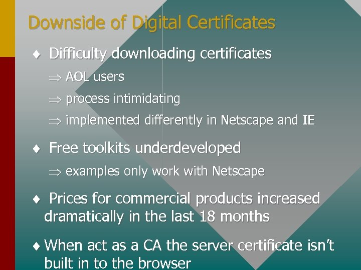 Downside of Digital Certificates ¨ Difficulty downloading certificates Þ AOL users Þ process intimidating