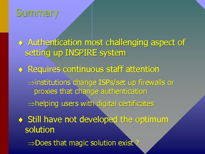 Summary ¨ Authentication most challenging aspect of setting up INSPIRE system ¨ Requires continuous