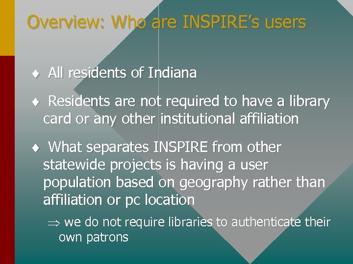 Overview: Who are INSPIRE's users ¨ All residents of Indiana ¨ Residents are not