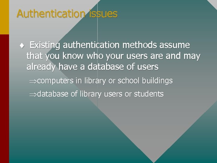 Authentication issues ¨ Existing authentication methods assume that you know who your users are