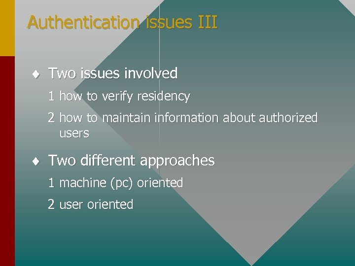 Authentication issues III ¨ Two issues involved 1 how to verify residency 2 how