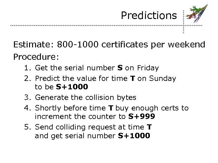 Predictions Estimate: 800 -1000 certificates per weekend Procedure: 1. Get the serial number S