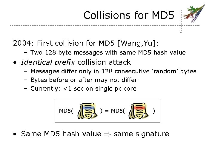 Collisions for MD 5 2004: First collision for MD 5 [Wang, Yu]: – Two
