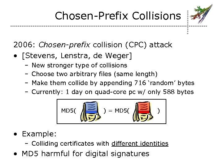 Chosen-Prefix Collisions 2006: Chosen-prefix collision (CPC) attack • [Stevens, Lenstra, de Weger] – –