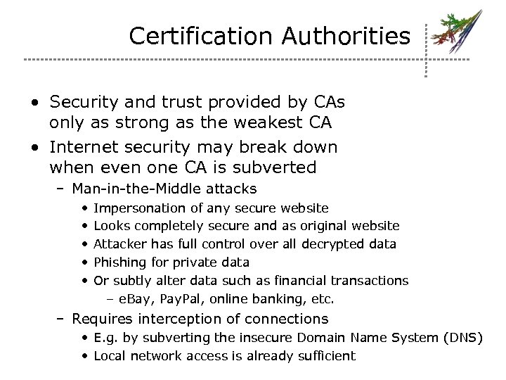 Certification Authorities • Security and trust provided by CAs only as strong as the