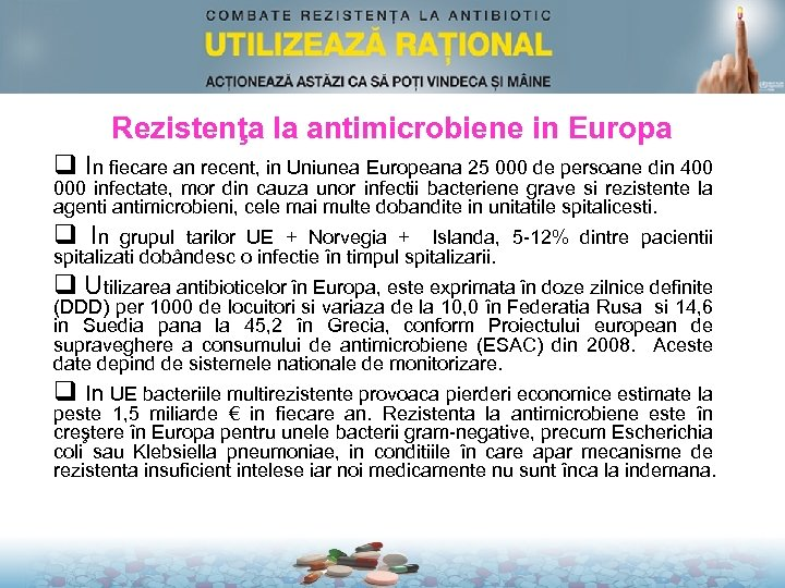 Rezistenţa la antimicrobiene in Europa q In fiecare an recent, in Uniunea Europeana 25