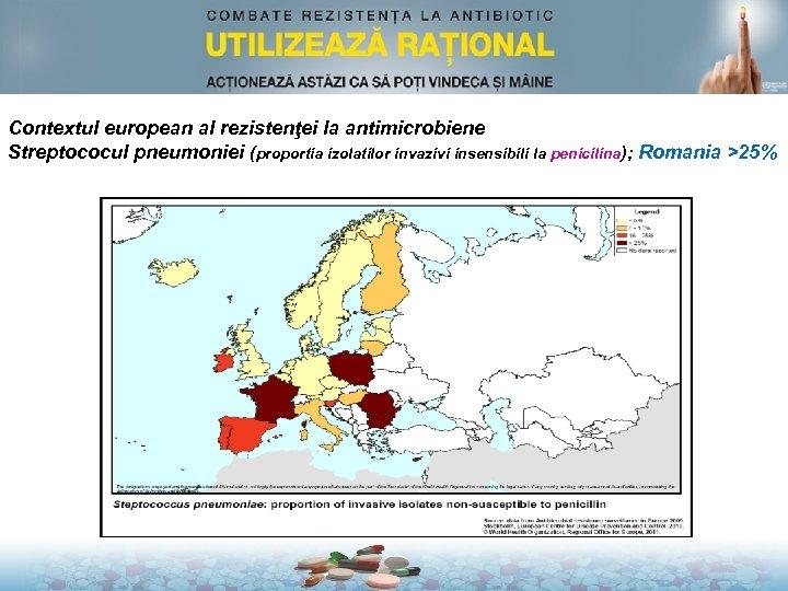 Contextul european al rezistenţei la antimicrobiene Streptococul pneumoniei (proportia izolatilor invazivi insensibili la penicilina);