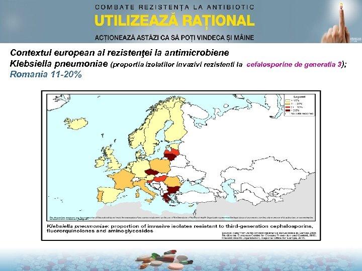 Contextul european al rezistenţei la antimicrobiene Klebsiella pneumoniae (proportia izolatilor invazivi rezistenti la Romania