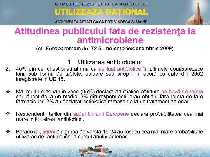 Atitudinea publicului fata de rezistenţa la antimicrobiene (cf. Eurobarometrului 72. 5 - noiembrie/decembrie 2009)