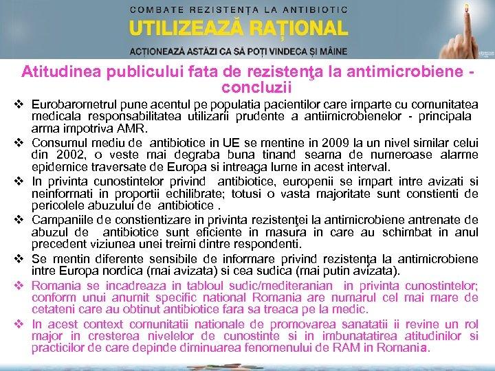Atitudinea publicului fata de rezistenţa la antimicrobiene concluzii v Eurobarometrul pune acentul pe populatia