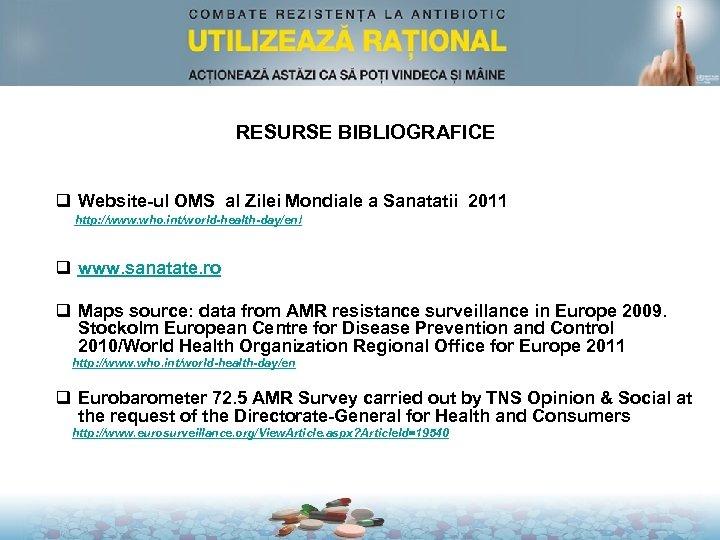 RESURSE BIBLIOGRAFICE q Website-ul OMS al Zilei Mondiale a Sanatatii 2011 http: //www. who.