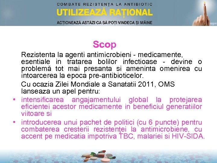 Scop Rezistenta la agenti antimicrobieni - medicamente, esentiale in tratarea bolilor infectioase - devine