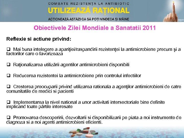 Obiectivele Zilei Mondiale a Sanatatii 2011 Reflexie si actiune privind: q Mai buna intelegere