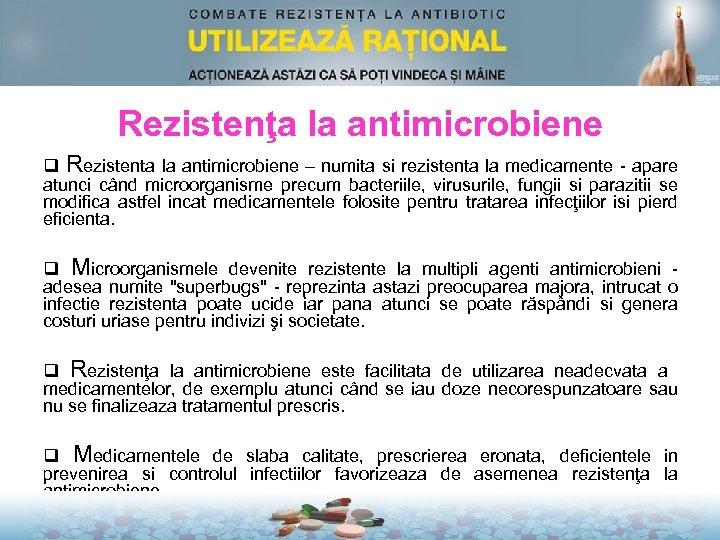 Rezistenţa la antimicrobiene q Rezistenta la antimicrobiene – numita si rezistenta la medicamente -