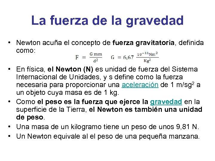 La fuerza de la gravedad • Newton acuña el concepto de fuerza gravitatoria, definida